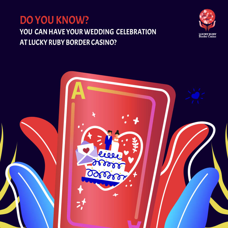 DO YOU KNOW? YOU CAN HAVE YOUR WEDDING CELEBRATION AT LUCKY RUBY BORDER CASINO?